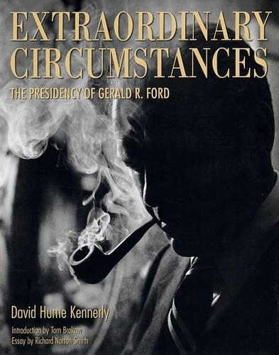 Extraordinary Circumstances: The Presidency of Gerald R. Ford (Hardback)