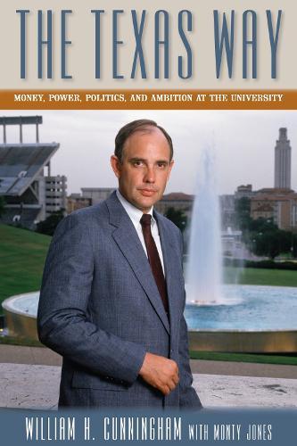 The Texas Way: Money, Power, Politics, and Ambition at The University (Hardback)
