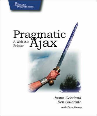 Pragmatic Ajax: A Web 2.0 Primer (Paperback)