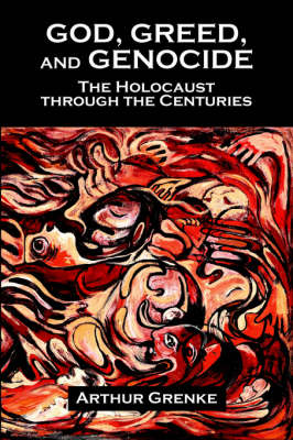 God, Greed, and Genocide: The Holocaust Through the Centuries (Paperback)