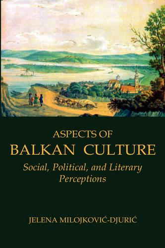 Aspects of Balkan Culture: Social, Political, and Literary Perceptions (Paperback)