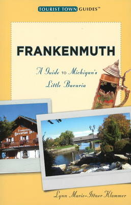 Frankenmuth: A Guide to Michigan's Little Bavaria (Paperback)