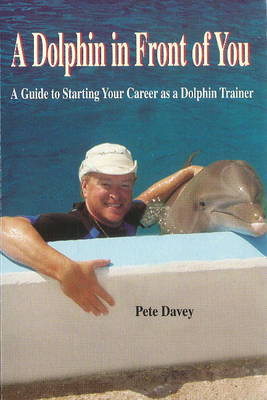 Dolphin in Front of You: A Guide to Starting Your Career as a Dolphin Trainer (Paperback)