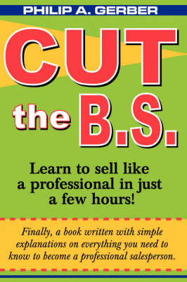 Cut the B.S.: Learn to Sell Like a Professional in Less Than Two Hours (Paperback)