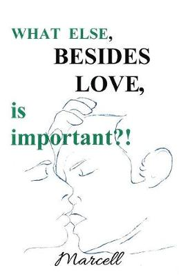 What Else Besides Love Is Important (Paperback)