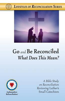 Go and Be Reconciled: What Does This Mean? (Paperback)