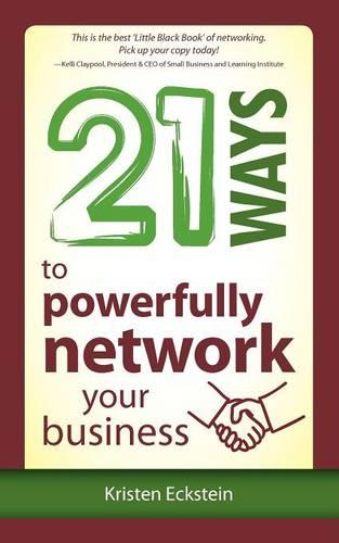 21 Ways to Powerfully Network Your Business (Paperback)