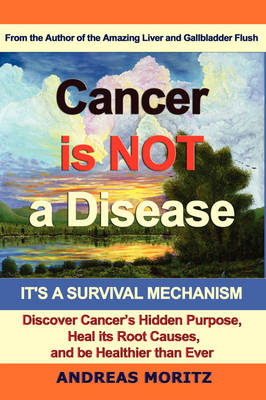 Cancer Is Not A Disease - It's A Survival Mechanism (Paperback)