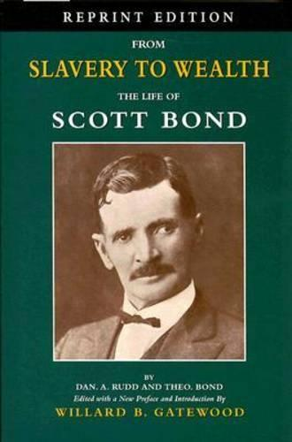 From Slavery to Wealth: The Life of Scott Bond (Paperback)
