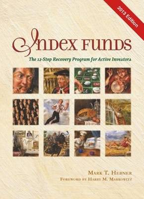 Index Funds 2013: The 12-Step Recovery Program for Active Investors 2013 (Hardback)