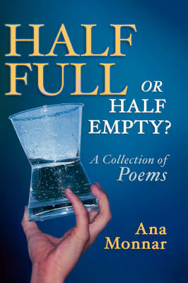 Half Full, Or Half Empty? A Collection of Poems (Hardback)