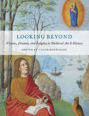 Looking Beyond: Visions, Dreams, and Insights in Medieval Art and History - The Index of Christian Art 11 (Paperback)