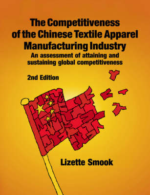 The Competitiveness of the Chinese Textile Apparel Manufacturing Industry (Paperback)