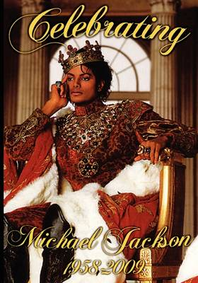 Celebrating Michael Jackson Looking Back at the King of Pop (Paperback)