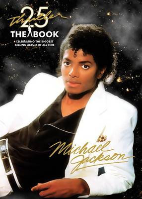 Thriller 25th Anniversary: The Book: Celebrating the Biggest Selling Album of All Time (Paperback)