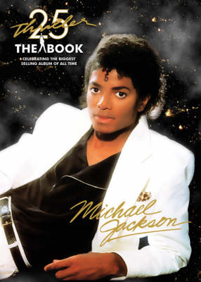 """""""Thriller"""" 25th Anniversary: The Book: Celebrating the Biggest Selling Album of All Time (Paperback)"""
