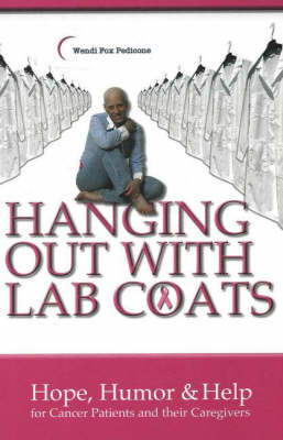 Hanging Out with Lab Coats: Hope, Humor and Help for Cancer Patients and Their Caregivers (Hardback)