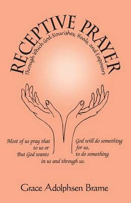 Receptive Prayer: Prayer Which Nourishes, Heals,and Empowers (Paperback)