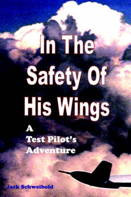 In the Safety of His Wings: A Test Pilots Adventures (Paperback)