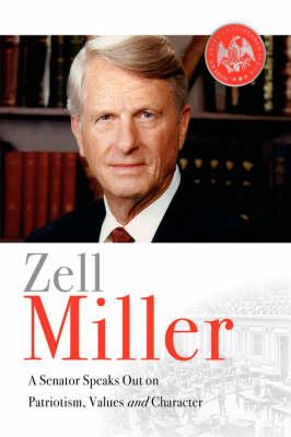 Zell Miller: A Senator Speaks Out On Patriotism, Values, and Character (Hardback)