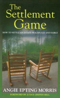 The Settlement Game: How to Settle an Estate Peacefully and Fairly (Paperback)