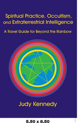 Spiritual Practice, Occultism, and Extraterrestrial Intelligence: A Travel Guide for Beyond the Rainbow (Paperback)