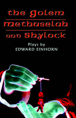 The Golem, Methuselah, and Shylock: Plays by Edward Einhorn (Hardback)