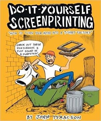 Diy Screenprinting: How to Turn Your Home into a T-Shirt Factory (Paperback)
