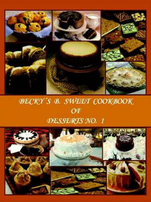 Becky's B. Sweet CookBook of Desserts No. 1 (Paperback)