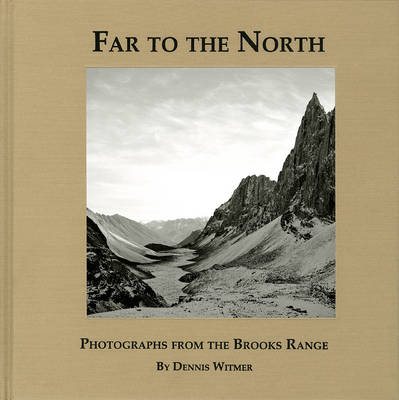Far to the North: Photographs from the Brooks Range (Hardback)