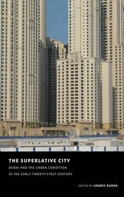 The Superlative City: Dubai and the Urban Condition in the Early Twenty-First Century - Aga Khan Program of the Graduate School of Design (Paperback)