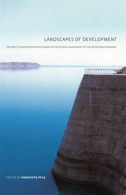 Landscapes of Development: The Impact of Modernization Discourses on the Physical Environment of the Eastern Mediterranean - Aga Khan Program of the Graduate School of Design (Paperback)