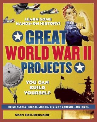 GREAT WORLD WAR II PROJECTS: YOU CAN BUILD YOURSELF (Paperback)