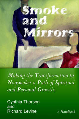 Smoke and Mirrors: Making the Transformation to Nonsmoker a Path of Spiritual and Personal Growth. (Paperback)