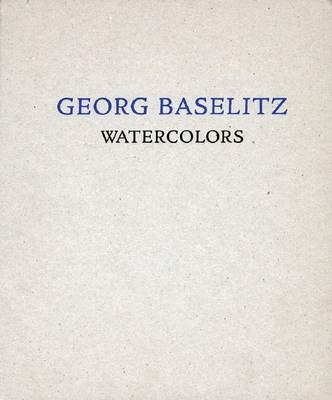 Georg Baselitz: Watercolors (Hardback)
