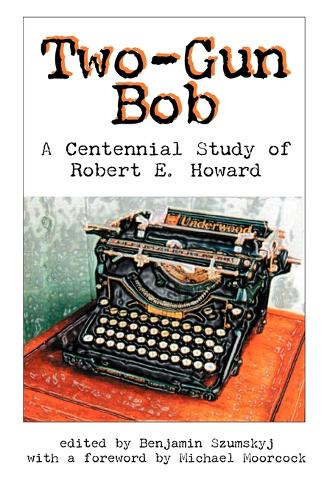 Two-Gun Bob: A Centennial Study of Robert E. Howard (Paperback)