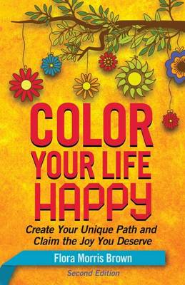 Color Your Life Happy: Create Your Unique Path and Claim the Joy You Deserve (Paperback)