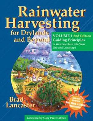 Rainwater Harvesting for Drylands and Beyond, Volume 1: Guiding Principles to Welcome Rain into Your Life and Landscape (Paperback)