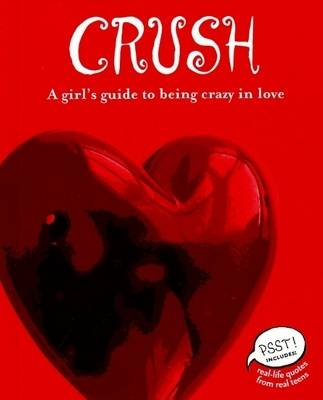 Crush: A Girl's Guide to Being Crazy in Love (Paperback)