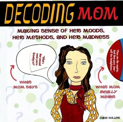 Decoding Mom: Making Sense of Her Moods, Her Methods, and Her Madness (Paperback)