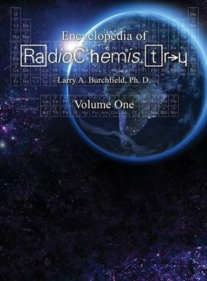 The Encyclopedia of Radiochemistry Volume I (Hardback)