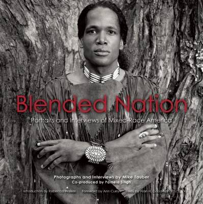 Blended Nation: Portraits and Interviews of Mixed-race America (Hardback)