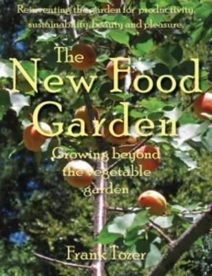 The New Food Garden: Growing beyond the vegetable garden (Paperback)