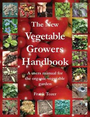 The New Vegetable Growers Handbook: A Users Manual for the Vegetable Garden (Paperback)