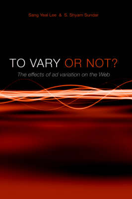 To Vary or Not? The Effects of Ad Variation on the Web (Hardback)