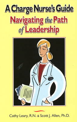 A Charge Nurse's Guide: Navigating the Path of Leadership (Paperback)