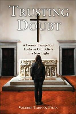Trusting Doubt: A Former Evangelical Looks at Old Beliefs in a New Light (Paperback)
