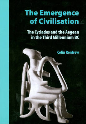 The Emergence of Civilisation: The Cyclades and the Aegean in the Third Millennium BC (Paperback)