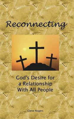 Reconnecting: God's Desire For A Relationship With All People (Paperback)
