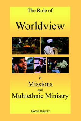 The Role of Worldview in Missions and Multiethnic Ministry (Paperback)